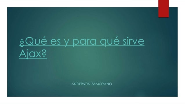 ¿Qué es y para qué sirve Ajax? ANDERSON ZAMORANO