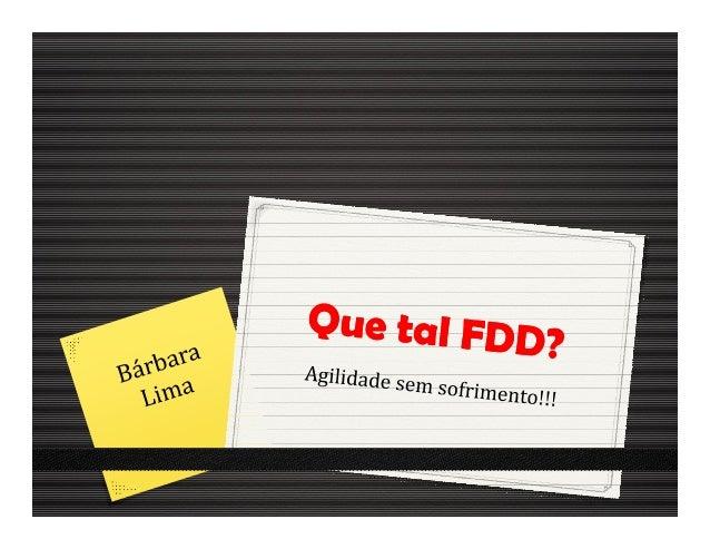 FDD – Feature Driven Development             ?