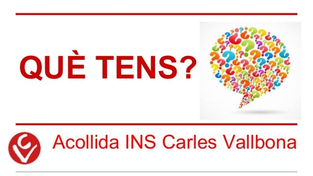 QUÈ TENS? Acollida INS Carles Vallbona
