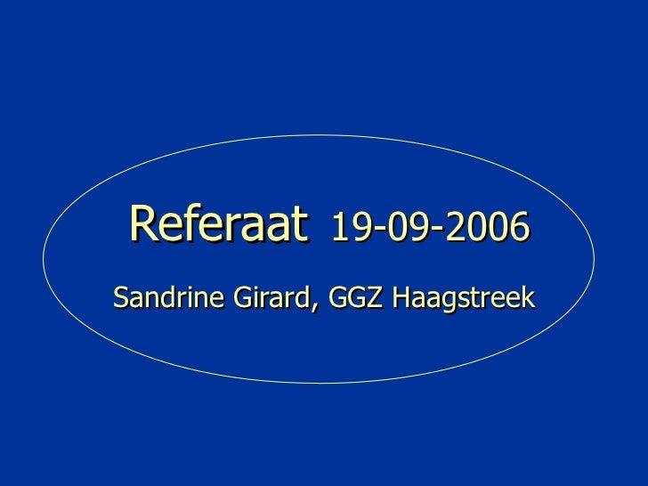 Referaat  19-09-2006 Sandrine Girard, GGZ Haagstreek