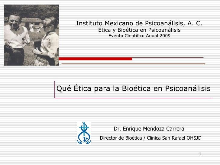Instituto Mexicano de Psicoanálisis, A. C.            Ética y Bioética en Psicoanálisis                Evento Científico A...