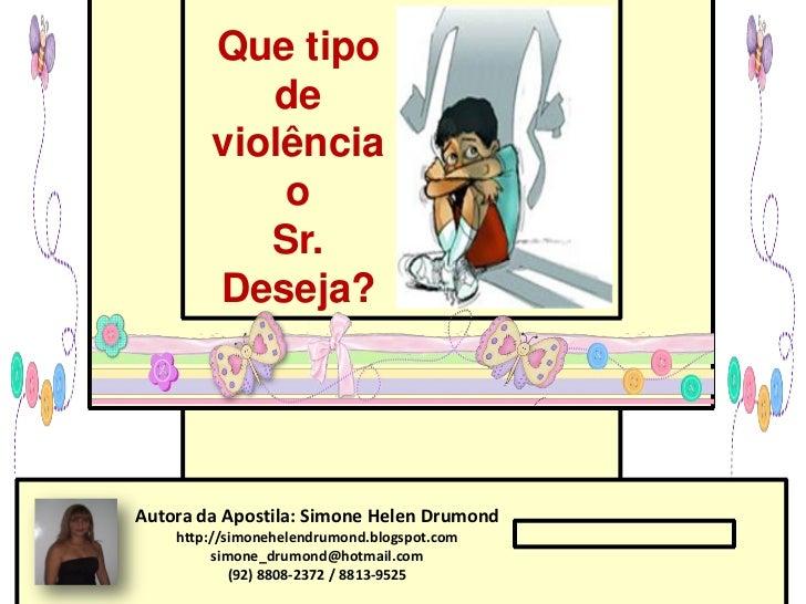 Que tipo           de        violência            o           Sr.        Deseja?Autora da Apostila: Simone Helen Drumond  ...