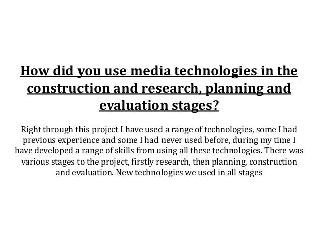 How did you use media technologies in the  construction and research, planning and             evaluation stages? Right th...