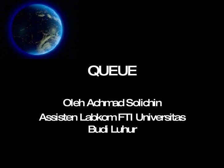 QUEUE Oleh Achmad Solichin Assisten Labkom FTI Universitas Budi Luhur