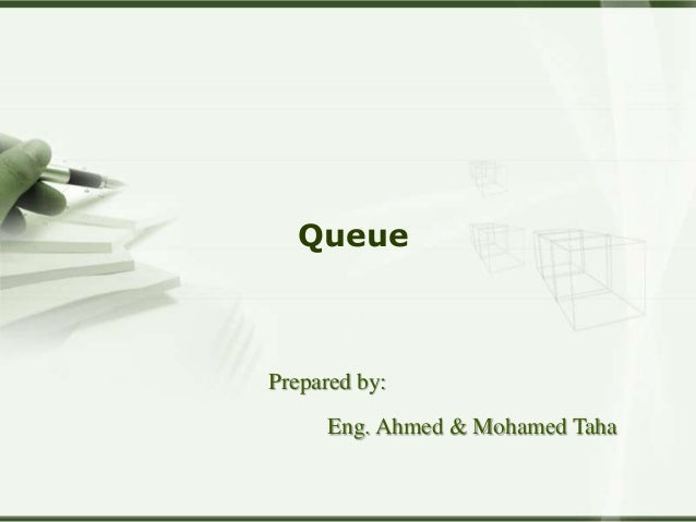 QueuePrepared by:      Eng. Ahmed & Mohamed Taha