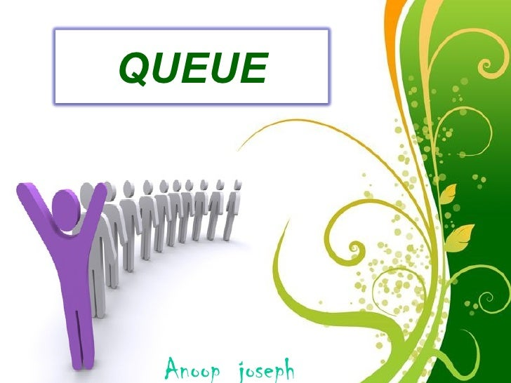 QUEUE Anoop joseph   Free Powerpoint Templates                               Page 1