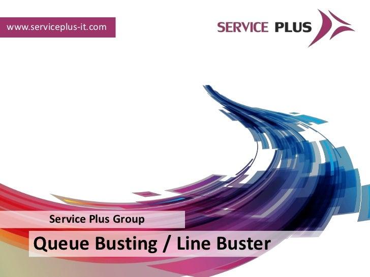 www.serviceplus-it.com         Service Plus Group     Queue Busting / Line Buster