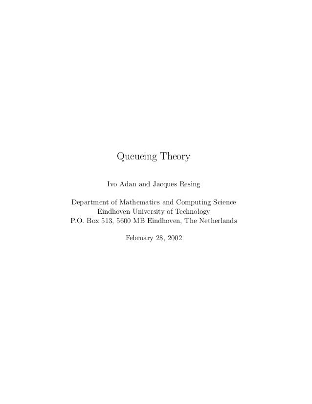 Queueing Theory          Ivo Adan and Jacques ResingDepartment of Mathematics and Computing Science        Eindhoven Unive...