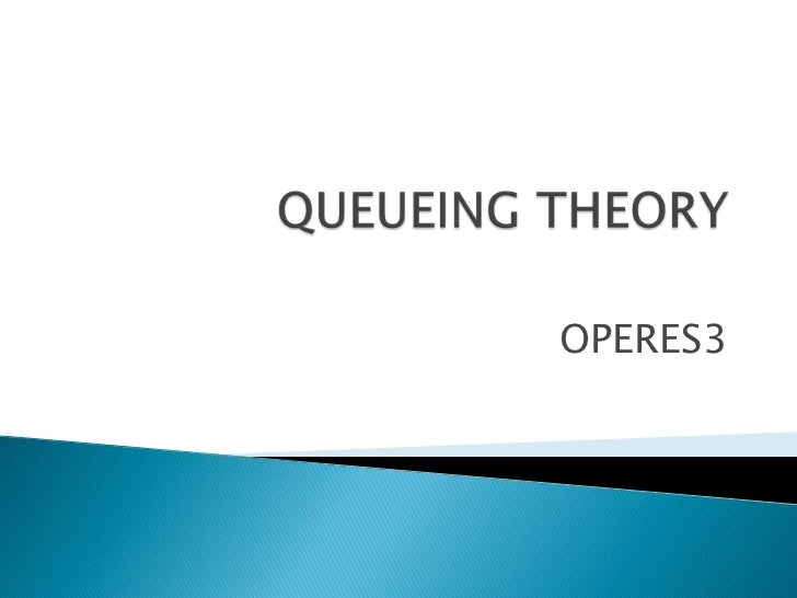 QUEUEING THEORY<br />OPERES3<br />