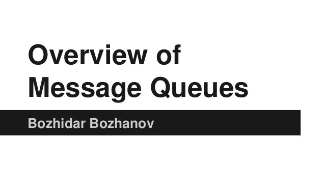 Overview of Message Queues Bozhidar Bozhanov