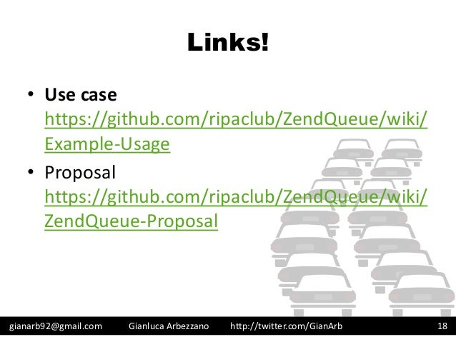 http://twitter.com/GianArb Links! • Use case https://github.com/ripaclub/ZendQueue/wiki/ Example-Usage • Proposal https://...