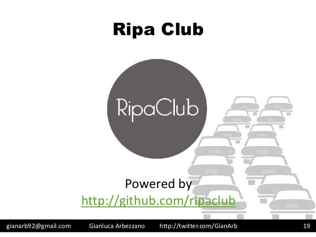 http://twitter.com/GianArb Ripa Club gianarb92@gmail.com Gianluca Arbezzano 19 Powered by http://github.com/ripaclub