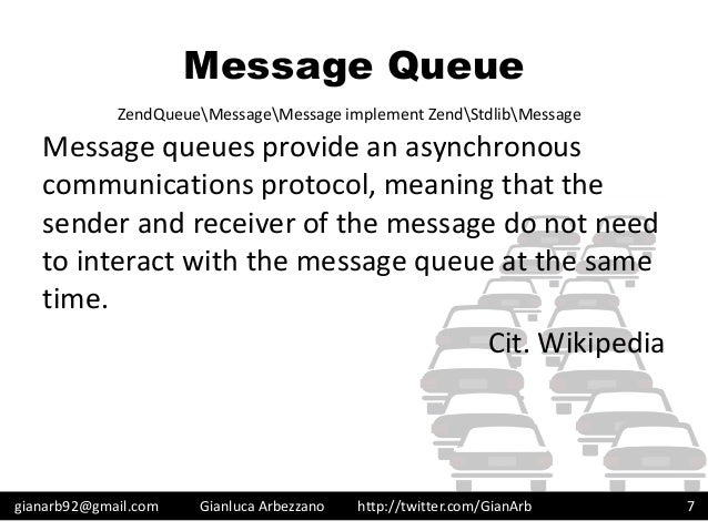 http://twitter.com/GianArb Message Queue Message queues provide an asynchronous communications protocol, meaning that the ...