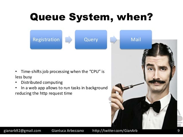 http://twitter.com/GianArb Queue System, when? gianarb92@gmail.com Gianluca Arbezzano 9 Registration Query Mail • Time-shi...