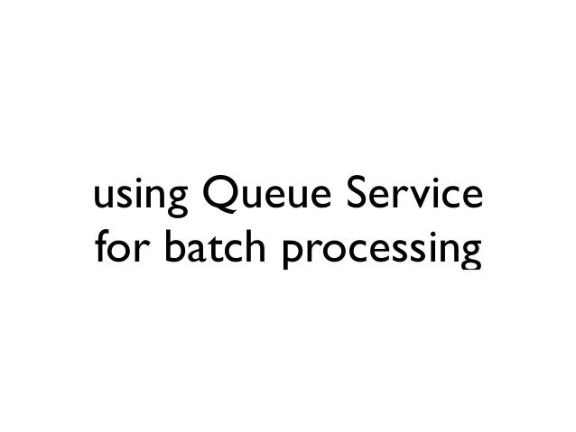 using Queue Service for batch processing
