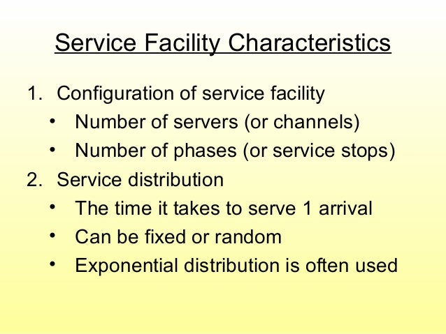 Service Facility Characteristics 1. Configuration of service facility • Number of servers (or channels) • Number of phases...
