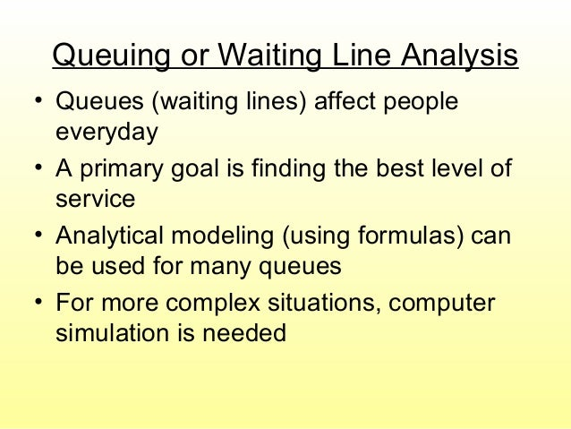 waiting lines and queuing models Application of queuing theory for the improvement of bank service 15 application of queuing theory for the improvement queue or a waiting line.