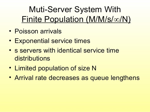 Muti-Server System With Finite Population (M/M/s/∞/N) • Poisson arrivals • Exponential service times • s servers with iden...