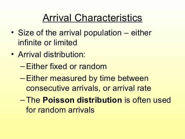 Arrival Characteristics • Size of the arrival population – either infinite or limited • Arrival distribution: –Either fixe...