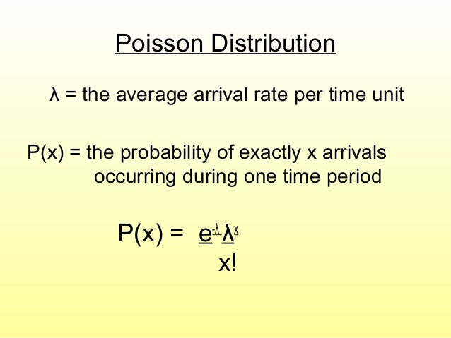 Poisson Distribution λ = the average arrival rate per time unit P(x) = the probability of exactly x arrivals occurring dur...