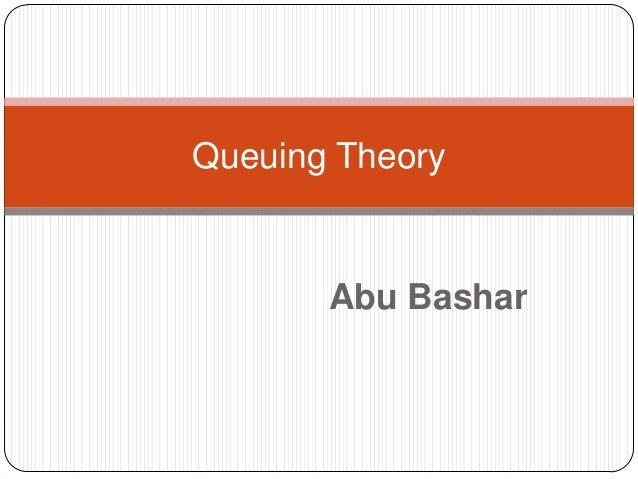 Queuing Theory       Abu Bashar
