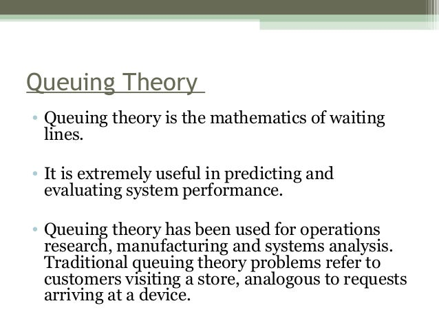 theory of constraints and queuing theory Queueing theory is the study of how people line up and wait in lines there are several queueing disciplines that have been developed because of queueing theory—four of which are first in first out what is the theory of constraints in business, what is a backlog.
