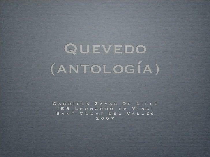 Quevedo (antología) Gabriela Zayas De Lille  IES Leonardo da Vinci  Sant Cugat del Vallès          2007