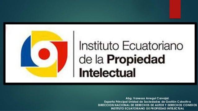 Abg. Vanessa Arregui Carvajal. Experta Principal Unidad de Sociedades de Gestión Colectiva DIRECCION NACIONAL DE DERECHOS ...