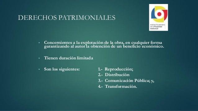 DERECHOS PATRIMONIALES • Concernientes a la explotación de la obra, en cualquier forma garantizando al autor la obtención ...