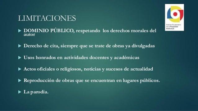LIMITACIONES  DOMINIO PÚBLICO, respetando los derechos morales del autor  Derecho de cita, siempre que se trate de obras...