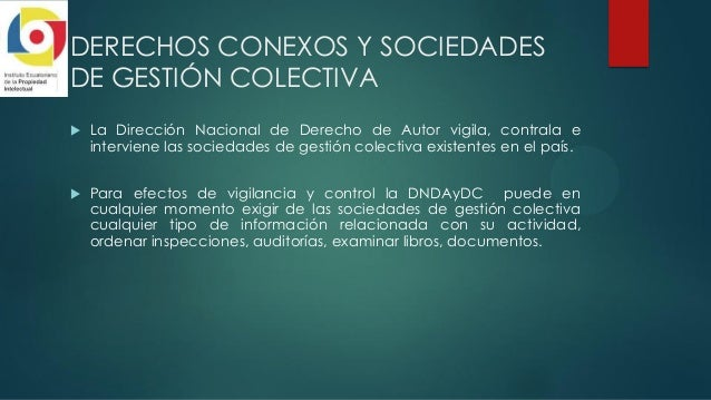 DERECHOS CONEXOS Y SOCIEDADES DE GESTIÓN COLECTIVA  La Dirección Nacional de Derecho de Autor vigila, contrala e intervie...