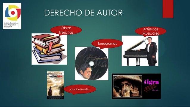 DERECHO DE AUTOR Obras literarias fonogramas Artísticas Musicales audiovisuales