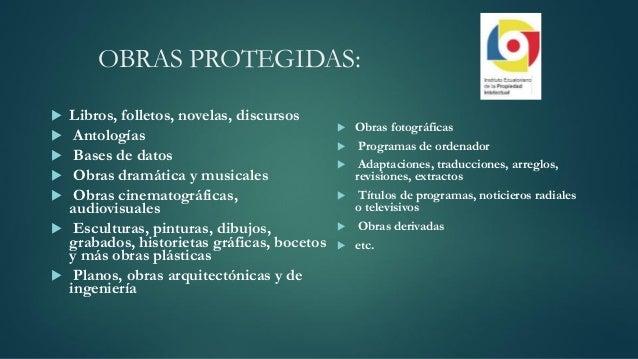 OBRAS PROTEGIDAS:  Libros, folletos, novelas, discursos  Antologías  Bases de datos  Obras dramática y musicales  Obr...