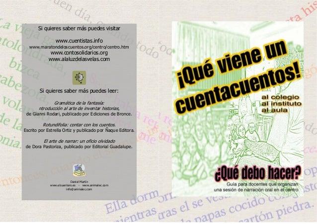Si quieres saber más puedes visitar www.cuentistas.info www.maratondeloscuentos.org/centro/centro.htm  www.contosolidarios...