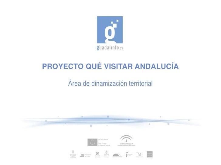 PROYECTO QUÉ VISITAR ANDALUCÍA       Área de dinamización territorial