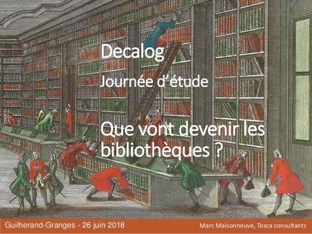 Decalog Journée d'étude Que vont devenir les bibliothèques ? Guilherand-Granges - 26 juin 2018 Marc Maisonneuve, Tosca con...