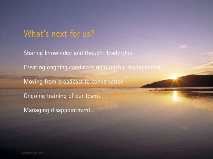 What's next for us?   Sharing knowledge and thought leadership   Creating ongoing candidate relationship management   Movi...
