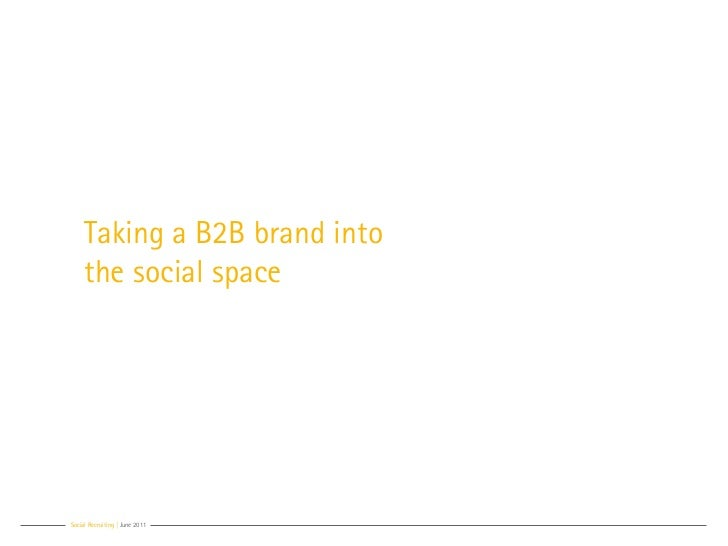 Taking a B2B brand into     the social spaceSocial Recruiting | June 2011