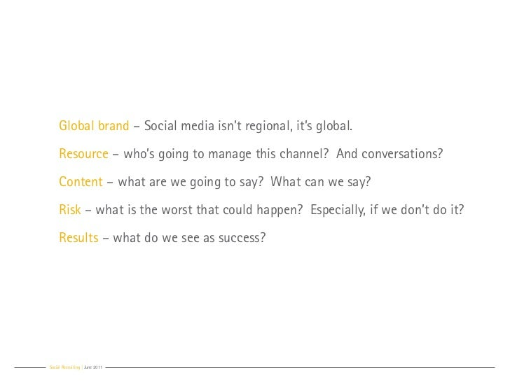 Global brand – Social media isn't regional, it's global.     Resource – who's going to manage this channel? And conversati...