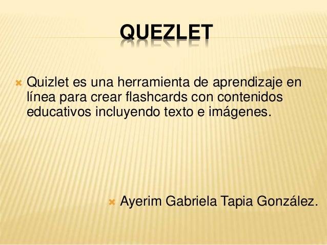 QUEZLET  Quizlet es una herramienta de aprendizaje en línea para crear flashcards con contenidos educativos incluyendo te...