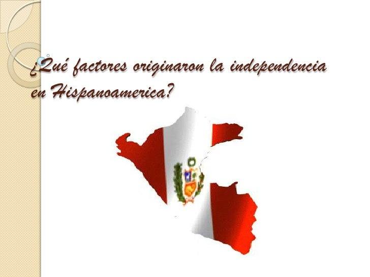 ¿Qué factores originaron la independencia en Hispanoamerica?<br />