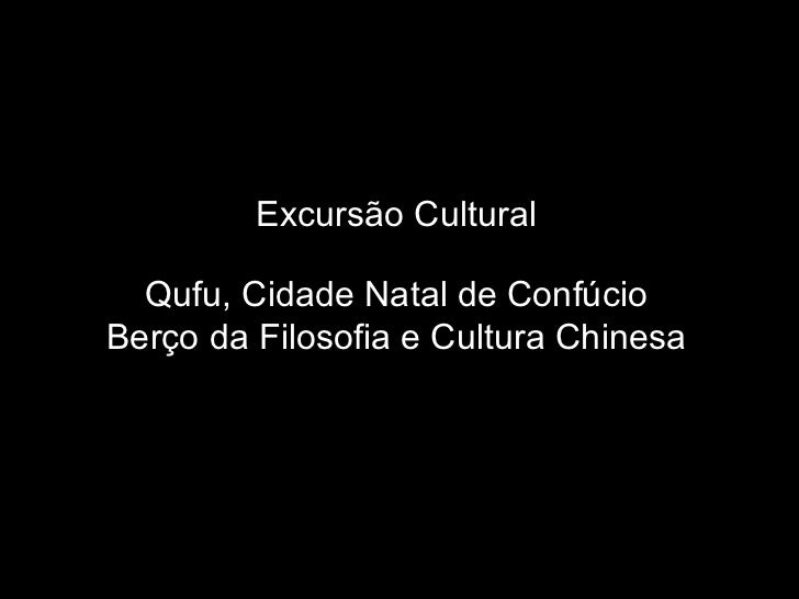 Excursão Cultural Qufu, Cidade Natal de Confúcio Berço da Filosofia e Cultura Chinesa