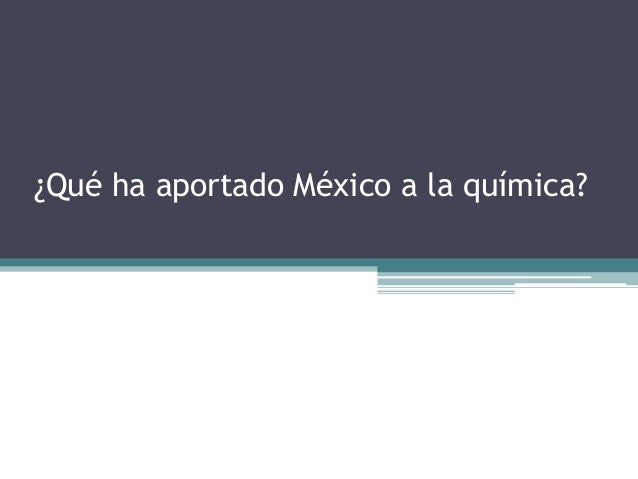 ¿Qué ha aportado México a la química?