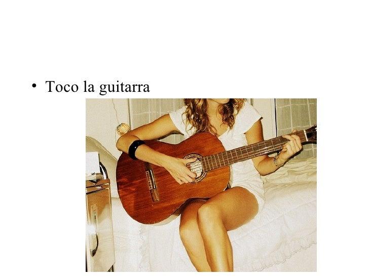 <ul><li>Toco la guitarra  </li></ul>