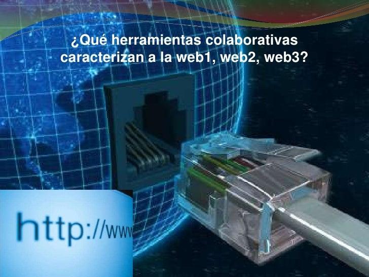 ¿Qué herramientas colaborativas caracterizan a la web1, web2, web3?<br />