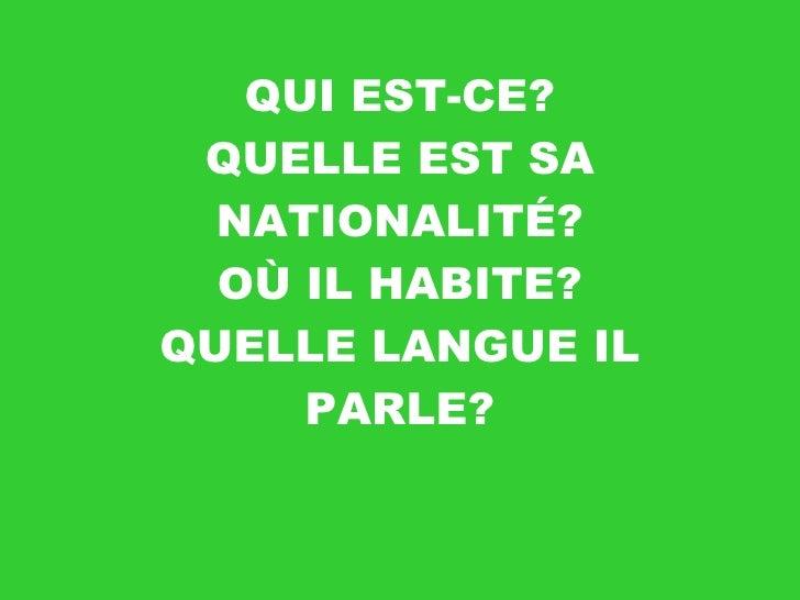 QUI EST-CE? QUELLE EST SA NATIONALITÉ? OÙ IL HABITE? QUELLE LANGUE IL PARLE?