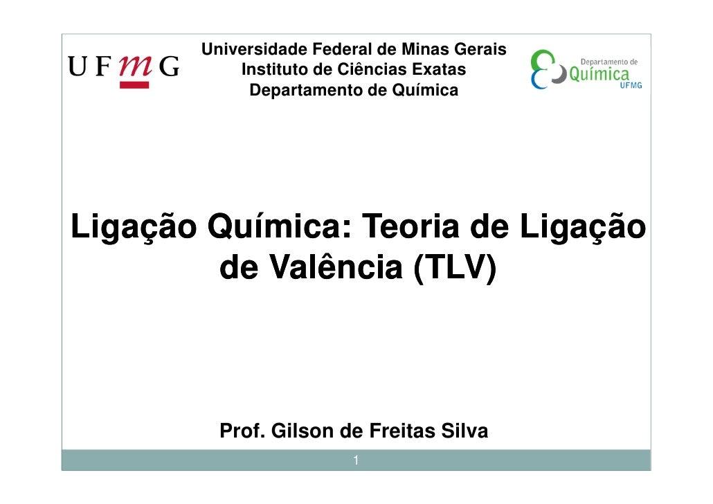Universidade Federal de Minas Gerais           Instituto de Ciências Exatas            Departamento de QuímicaLigação Quím...