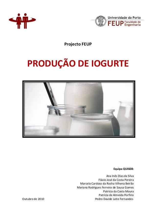 Projecto FEUP PRODUÇÃO DE IOGURTE Equipa QUI608: Ana Inês Dias da Silva Flávio José da Costa Pereira Marcelo Cardoso da Ro...