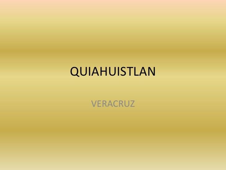 QUIAHUISTLAN<br />VERACRUZ<br />