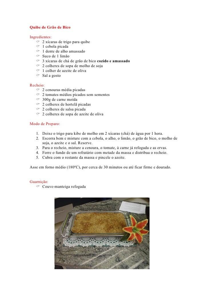 Quibe de Grão de Bico  Ingredientes:      2 xícaras de trigo para quibe      1 cebola picada      1 dente de alho amass...